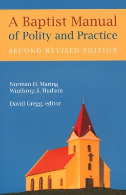A Baptist Manual of Polity and Practice  -     By: Norman H. Maring, Winthrop S. Hudson