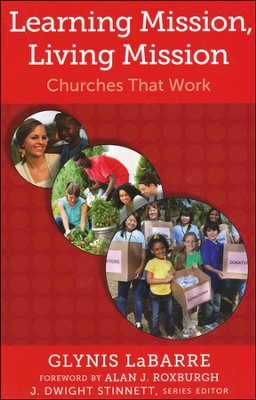Learning Mission, Living Mission: Churches That Work  -     Edited By: J. Dwight Stinnett     By: Glynis LaBarre