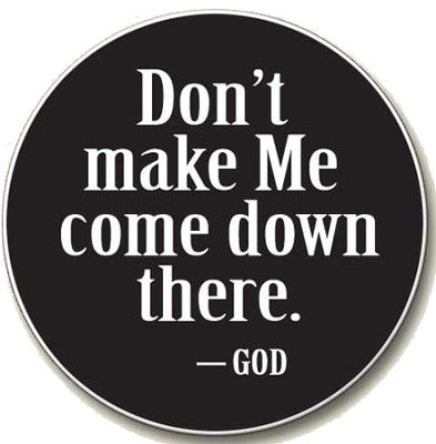 Don't Make Me Come Down There - God Auto Coaster  -