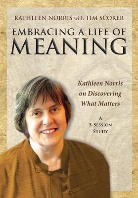 Embracing a Life of Meaning: Kathleen Norris on Discovering What Matters, DVD  -     By: Kathleen Norris