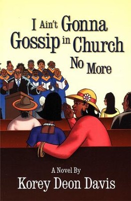 I Ain't Gonna Gossip in Church No More  -     By: Korey Deon Davis