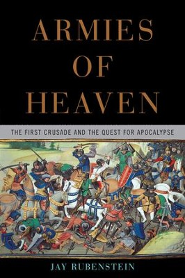 Armies of Heaven: The First Crusade and the Quest for Apocalypse  -     By: Jay Rubenstein