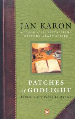Patches Of Godlight: Father Tim's Favorite Quotes  -     By: Jan Karon