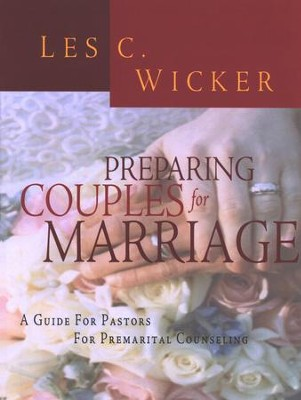 Preparing Couples for Marriage: A Guide for Pastors for Premarital Counseling  -     By: Les C. Wicker