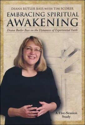 Embracing Spiritual Awakening: Diana Butler Bass on the Dynamics of Experiential Faith, DVD  -     By: Diana Butler Bass, Tim Scorer