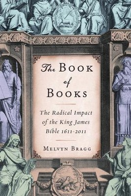 The Book of Books: The Radical Impact of the King James Bible 1611-2011  -     By: Melvyn Bragg