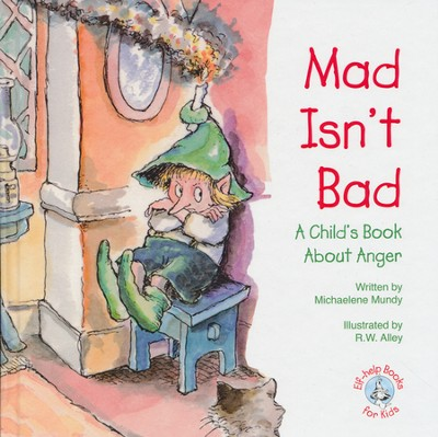 Mad Isn't Bad: A Child's Book About Anger   -