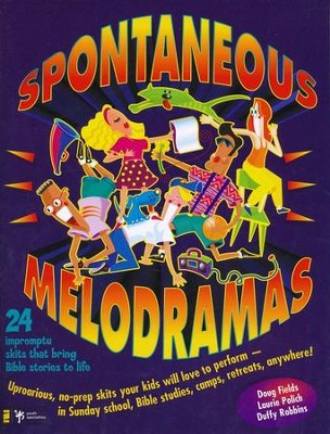 Spontaneous Melodramas   -     By: Doug Fields, Duffy Robbins