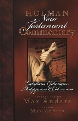 Galatians, Ephesians, Philippians, & Colossians : Holman New Testament Commentary [HNTC]  -     By: Max Anders