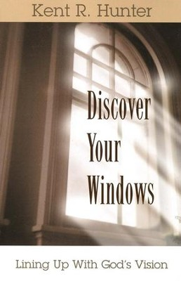 Discover Your Windows, Rediscover Your Mission  -     By: Kent R. Hunter