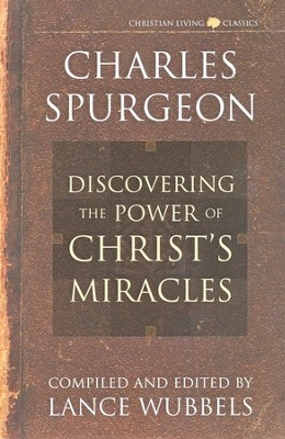 The Power of Christ's Miracles   -     By: Charles H. Spurgeon