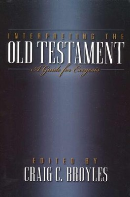 Interpreting the Old Testament: A Guide for Exegesis  -     Edited By: Craig C. Broyles     By: Craig Broyles, ed.