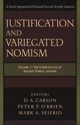 Justification and Variegated Nomism, v. 1: A Fresh Appraisal of Paul and Second Temple Judaism  -     Edited By: D.A. Carson, Peter T. O'Brien, Mark A. Seifrid