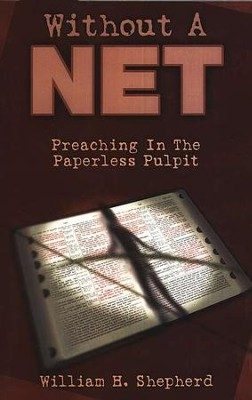 Without a Net: Preaching in the Paperless Pulpit  -     By: William H. Shepherd