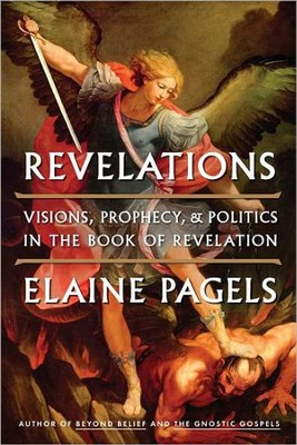 Revelations: Visions, Prophecy, and Politics in the   Book of Revelation   -     By: Elaine Pagels
