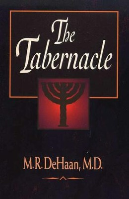 The Tabernacle   -     By: M.R. DeHaan