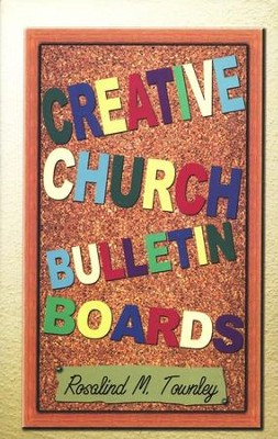 Creative Church Bulletin Boards  -     By: Rosalind M. Townley