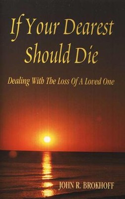 If Your Dearest Should Die: Dealing with the Loss of a Loved One  -     By: John R. Brokhoff