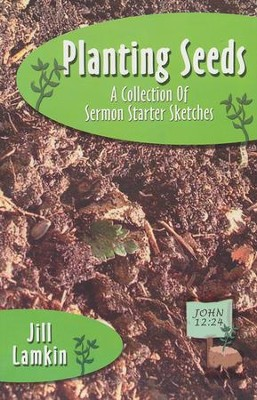 Planting Seeds: A Collection of Sermon Starter Sketches  -     By: Jill Lamkin