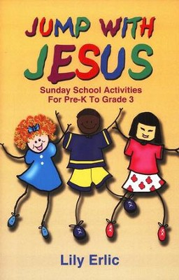 Jump with Jesus: Sunday School Activities for Pre-K to Grade 3  -     By: Lily Erlic