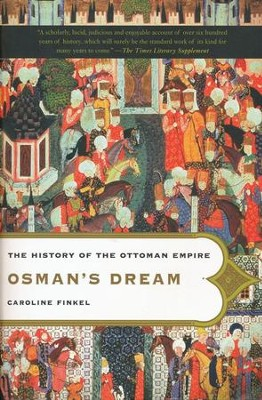 Osman's Dream: The History of the Ottoman Empire  -     By: Caroline Finkel