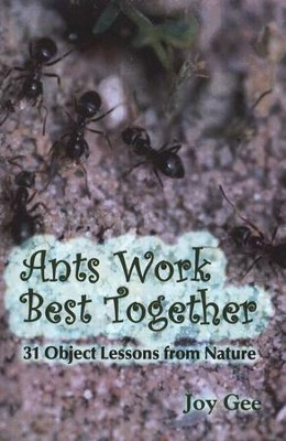Ants Work Best Together: 31 Object Lessons from Nature  -     By: Joy Gee