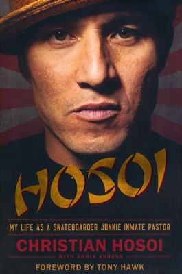 Hosoi: My Life as a Skateboarder Junkie Inmate Pastor   -     By: Christian Hosoi