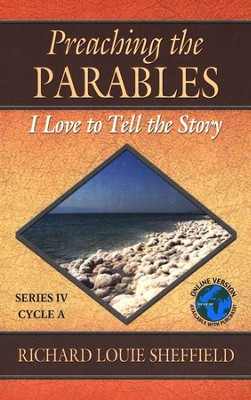 Preaching the Parables: Series IV, Cycle A - I Love to Tell the Story  -     By: Richard L. Sheffield