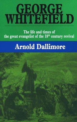 The Life of George Whitefield, Volume 1   -     By: Arnold Dallimore
