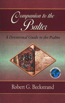 Companion to the Psalter: A Brief Introduction and Devotional Guide to the Psalms  -     By: Robert G. Beckstrand