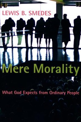 Mere Morality: What God Expects from Ordinary People   -     By: Lewis B. Smedes