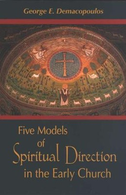 Five Models of Spiritual Direction in the Early Church  -     By: George E. Demacopoulos