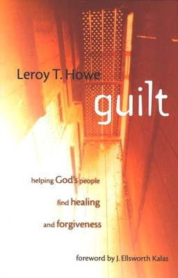 Guilt: Helping God's People Find Healing and Forgiveness   -     By: Leroy Howe