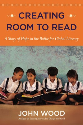 Creating Room to Read: A Story of Hope in the Battle for Global Literacy  -     By: John Wood