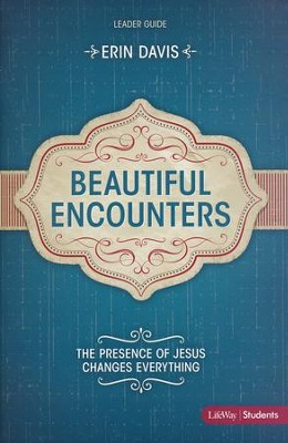 Beautiful Encounters: The Presence of Jesus Changes Everything (Leader Guide)  -     By: Erin Davis