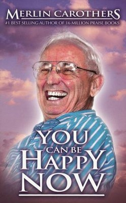You Can Be Happy Now   -     By: Merlin Carothers