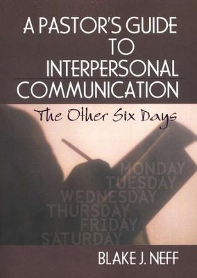 A Pastor's Guide to Interpersonal Communication: The Other Six Days  -     By: Blake J. Neff