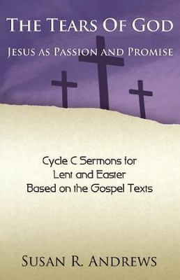 The Tears of God: Jesus as Passion and Promise: Lent/Easter, Cycle C  -     By: Susan R. Andrews
