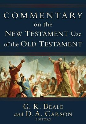 Commentary on the New Testament Use of the Old Testament  -     Edited By: G.K. Beale, D.A. Carson     By: Edited by G.K. Beale & D.A. Carson