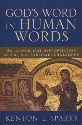 God's Word in Human Words An Evangelical Appropriation of Critical Biblical Scholarshp  -     By: Kenton L. Sparks