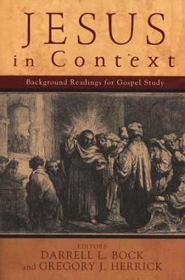 Jesus in Context: Background Readings for Gospel Study  -     By: Darrell L. Bock, Gregory J. Herrick