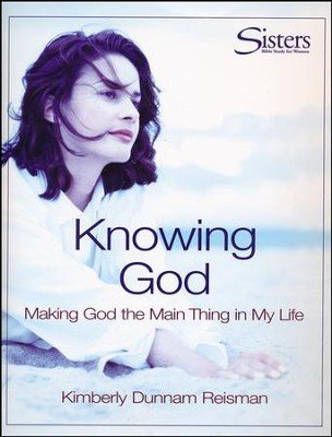 Sisters Bible Study for Women: Knowing God (Making God the Main Thing in My Life) - DVD Curriculum  -     By: Kimberly Dunnam Reisman