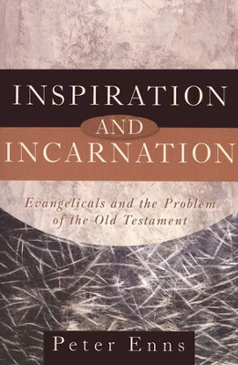 Inspiration and Incarnation: Evangelicals and the Problem of the Old Testament  -     By: Peter Enns