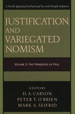 Justification and Variegated Nomism, Volume 2: The Paradoxes of Paul  -     Edited By: D.A. Carson, Peter T. O'Brien, Mark A. Seifrid