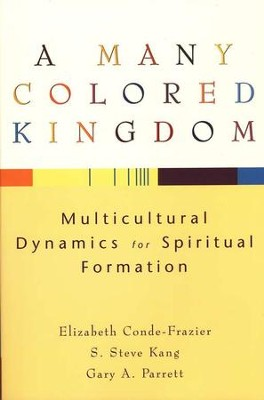 A Many Colored Kingdom  -     By: Elizabeth Conde-Frazier, S. Steve Kang, Gary A. Parrett