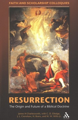 Resurrection: The Origin and Future of a Biblical Doctrine  -     Edited By: James H. Charlesworth     By: Edited by James H. Charlesworth
