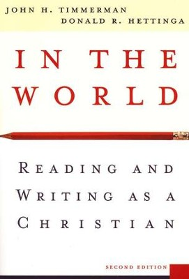 In the World: Reading and Writing As a Christian, Second Edition  -     By: John H. Timmerman, Donald R. Hettinga