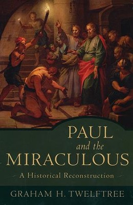 Paul and the Miraculous: A Historical Reconstruction  -     By: Graham H. Twelftree