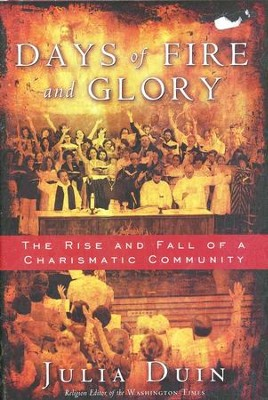 Days of Fire and Glory: The Rise and Fall of a Charismatic Community  -     By: Julia Duin