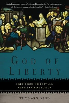 God of Liberty: A Religious History of the American Revolution  -     By: Thomas S. Kidd